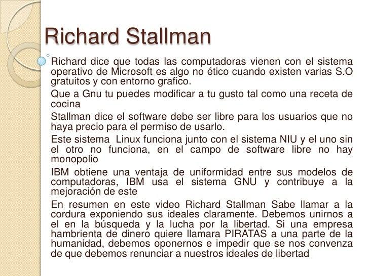 Richard StallmanRichard dice que todas las computadoras vienen con el sistemaoperativo de Microsoft es algo no ético cuand...