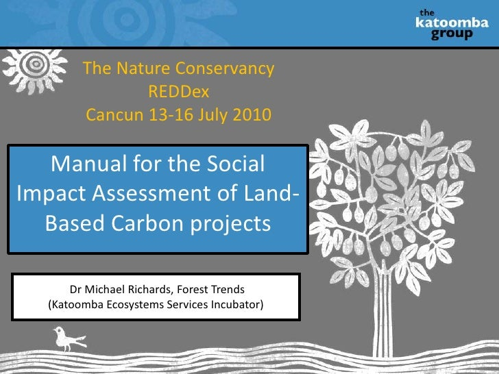 The Nature Conservancy<br />REDDex<br />Cancun 13-16 July 2010<br />Manual for the Social Impact Assessment of Land- Based...