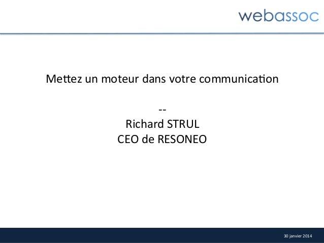 Me/ez  un  moteur  dans  votre  communica8on      -‐-‐   Richard  STRUL   CEO  de  RESONEO    ...
