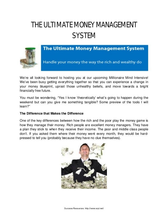 THE ULTIMATE MONEY MANAGEMENT SYSTEM We're all looking forward to hosting you at our upcoming Millionaire Mind Intensive! ...