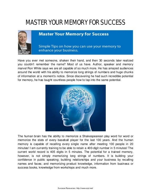 MASTER YOUR MEMORY FOR SUCCESS Have you ever met someone, shaken their hand, and then 30 seconds later realized you couldn...