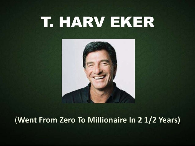 T. HARV EKER (Went From Zero To Millionaire In 2 1/2 Years)