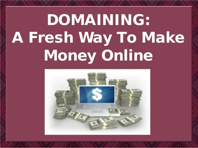 DOMAINING: A Fresh Way To Make Money Online