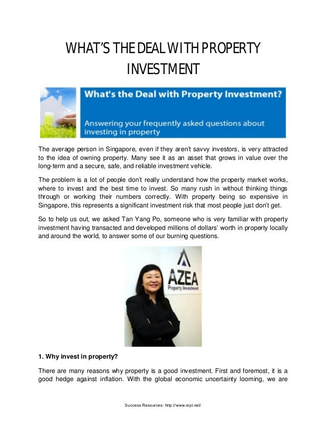WHAT'S THE DEAL WITH PROPERTY INVESTMENT The average person in Singapore, even if they aren't savvy investors, is very att...