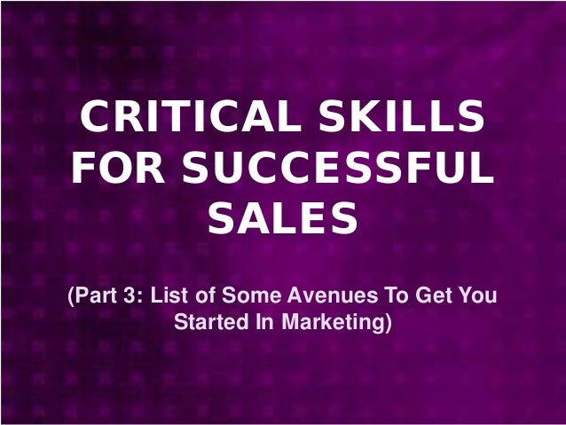 CRITICAL SKILLS FOR SUCCESSFUL SALES (Part 3: List of Some Avenues To Get You Started In Marketing)