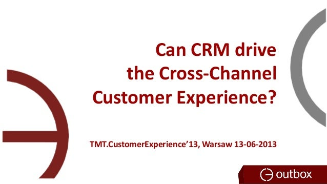 Can CRM drive the Cross-Channel Customer Experience? TMT.CustomerExperience'13, Warsaw 13-06-2013
