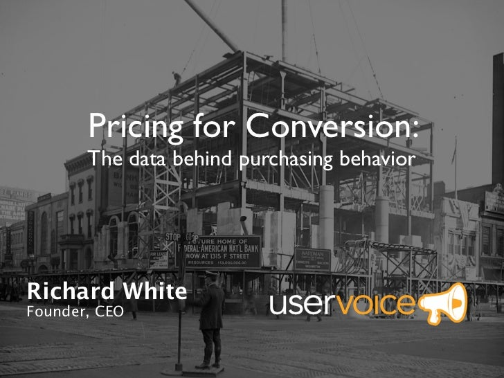Pricing for Conversion:       The data behind purchasing behaviorRichard WhiteFounder, CEO