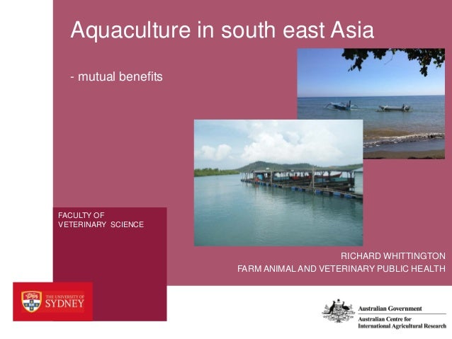 FACULTY OF VETERINARY SCIENCE Aquaculture in south east Asia - mutual benefits FARM ANIMAL AND VETERINARY PUBLIC HEALTH RI...