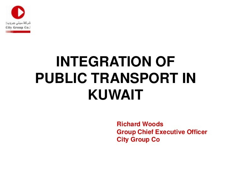 INTEGRATION OFPUBLIC TRANSPORT IN      KUWAIT         Richard Woods         Group Chief Executive Officer         City Gro...