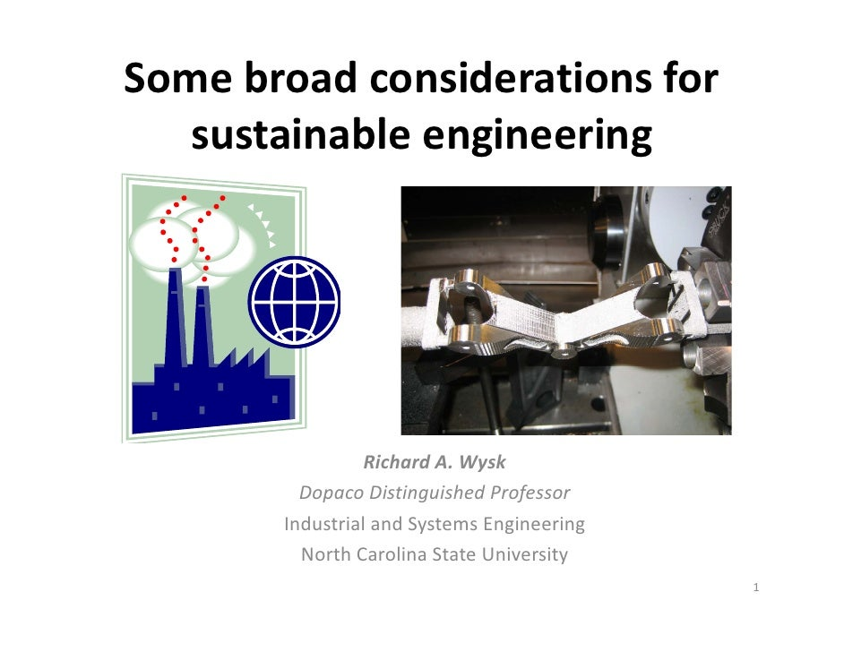 Some broad considerations for    sustainable engineering        i bl      i    i                 Richard A. Wysk         D...