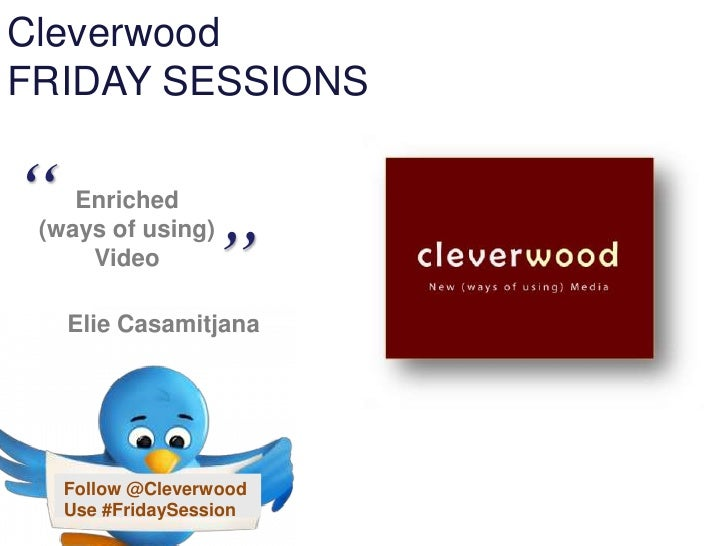 """CleverwoodFRIDAY SESSIONS""""    Enriched                    """"  (ways of using)      Video     Elie CasamitjanaTwitter:      ..."""