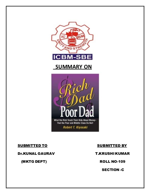 summary of rich dad poor dad Rich dad poor dad summaryrobert kiyosaki has two fathersone rich, other poor the book teaches what kind of education to get,how to invest and spend.