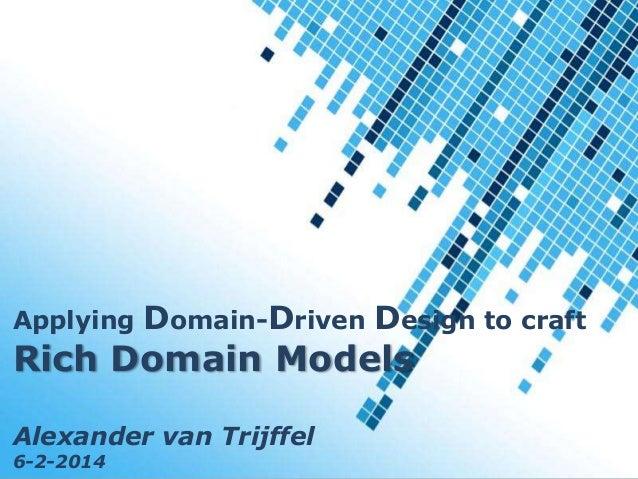 Applying  Domain-Driven Design to craft  Rich Domain Models Alexander van Trijffel Templates Powerpoint 6-2-2014