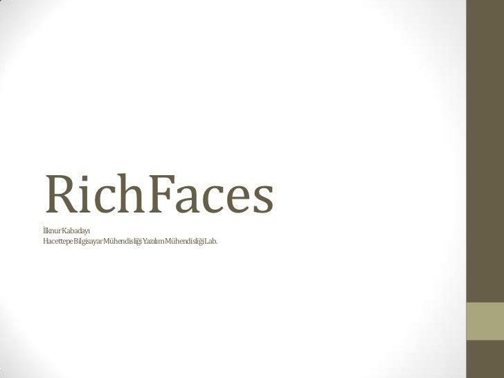 RichFacesİlknur KabadayıHacettepeBilgisayarMühendisliğiYazılım MühendisliğiLab.