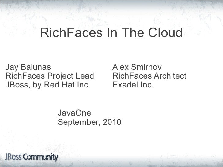 RichFaces In The Cloud  Jay Balunas              Alex Smirnov RichFaces Project Lead   RichFaces Architect JBoss, by Red H...
