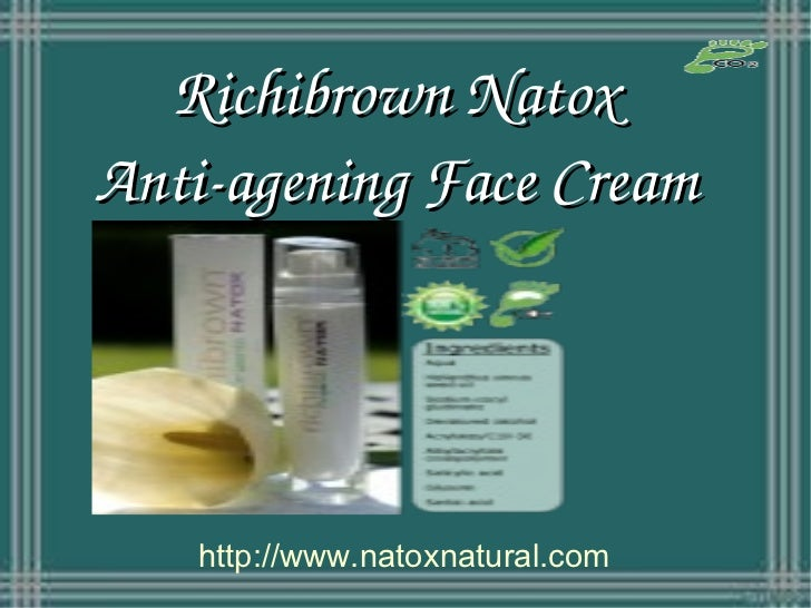 Richibrown NatoxAnti­agening Face Cream   http://www.natoxnatural.com