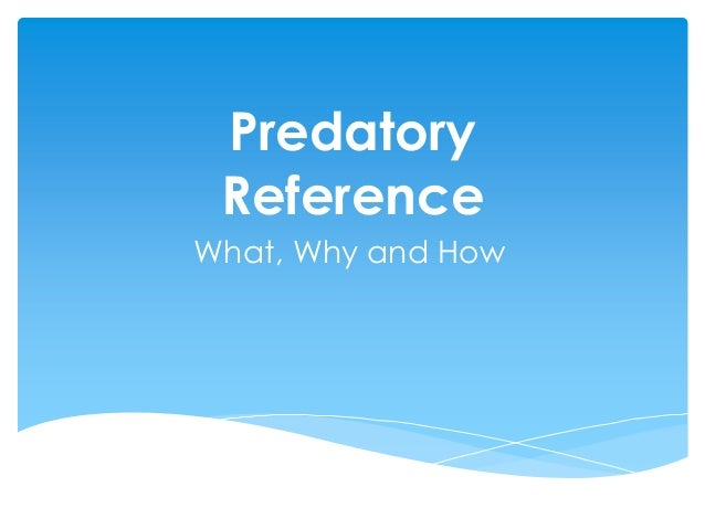 PredatoryReferenceWhat, Why and How
