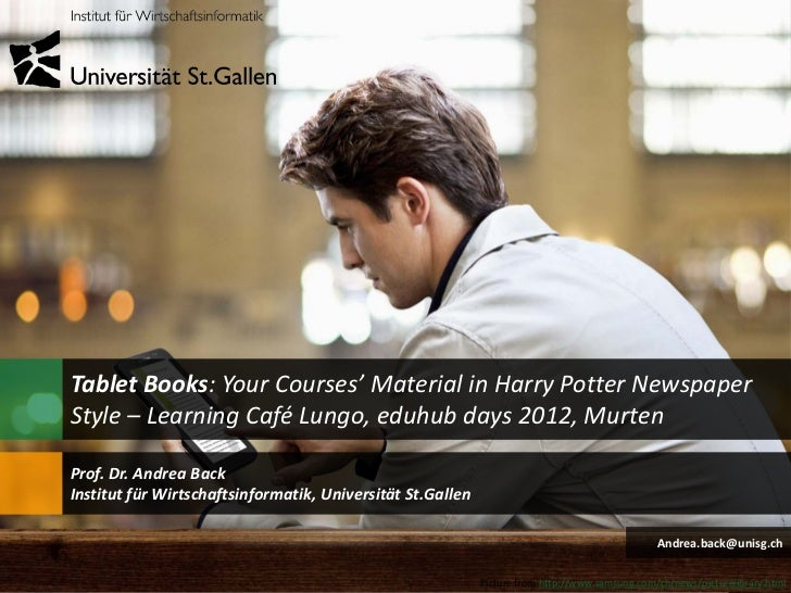 Tablet Books: Your Courses' Material in Harry Potter NewspaperStyle – Learning Café Lungo, eduhub days 2012, MurtenProf. D...