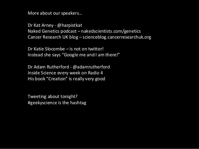 More about our speakers… Dr Kat Arney - @harpistkat Naked Genetics podcast – nakedscientists.com/genetics Cancer Research ...