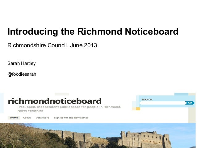 Introducing the Richmond NoticeboardRichmondshire Council. June 2013Sarah Hartley@foodiesarah