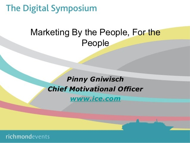 Marketing By the People, For the People Pinny Gniwisch Chief Motivational Officer www.ice.com