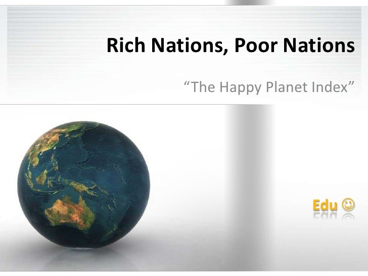 """Rich Nations, Poor Nations<br />""""The Happy Planet Index""""<br />Edu <br />"""