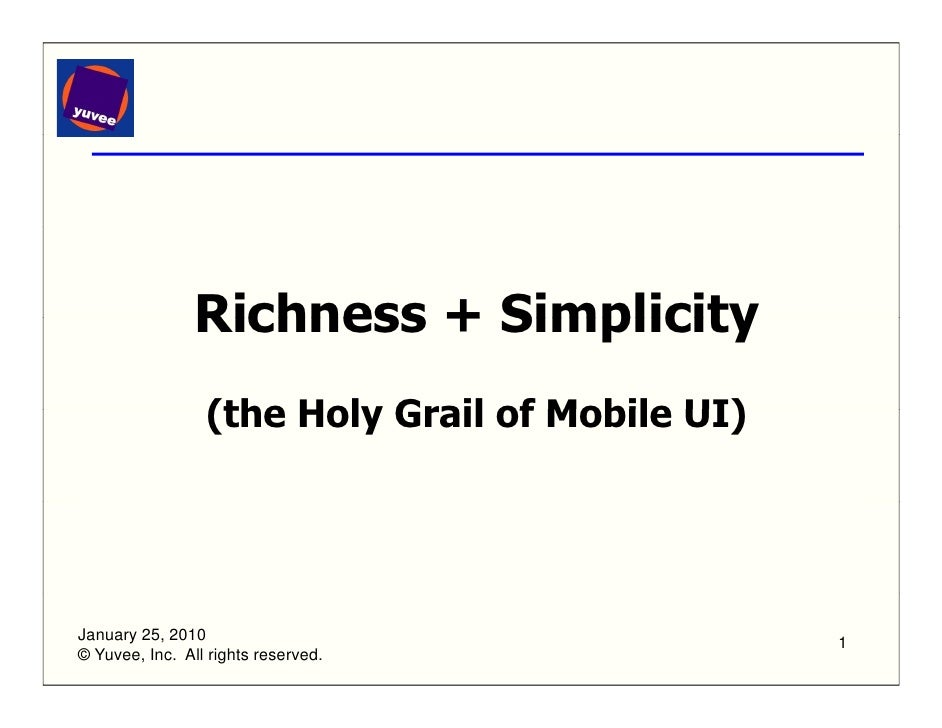Richness + Simplicity                  (the Holy Grail of Mobile UI)     January 25, 2010                                 ...