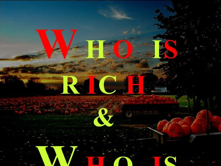 W H O  I S  R I C H  &   W H O  I S  P O O R