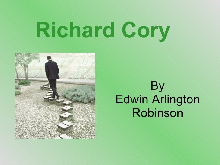 an analysis of richard cory a poem by edwin robinson My english project of making a video explication for richard cory by edwin arlington robinson i got a 92 on this my teacher didn't like how i used the song by simon and garfunkel unless you actually care about this poem, the only cool part is at the end--- which she also did not like.