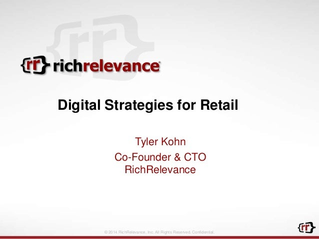 © 2014 RichRelevance, Inc. All Rights Reserved. Confidential. Digital Strategies for Retail Tyler Kohn Co-Founder & CTO Ri...