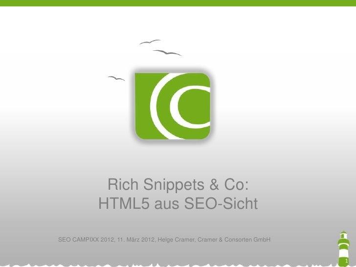 Rich Snippets & Co:             HTML5 aus SEO-SichtSEO CAMPIXX 2012, 11. März 2012, Helge Cramer, Cramer & Consorten GmbH ...