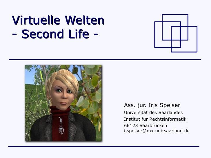 Virtuelle Welten - Second Life -                        Ass. jur. Iris Speiser                    Universität des Saarland...
