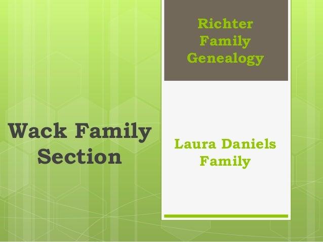 Richter                Family               GenealogyWack Family   Laura Daniels  Section        Family