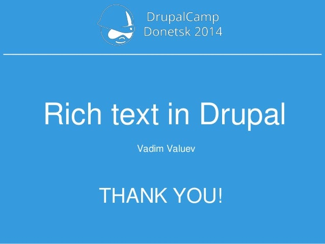 THANK YOU! Vadim Valuev Rich text in Drupal