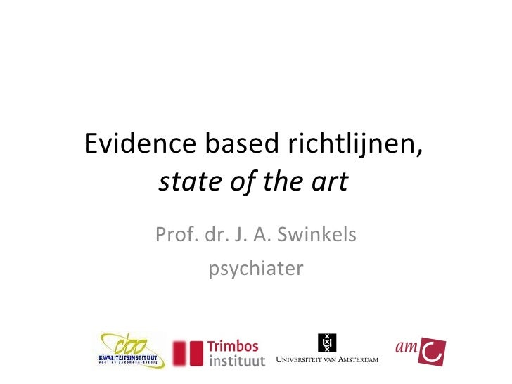 Evidence based richtlijnen, state of the art Prof. dr. J. A. Swinkels psychiater