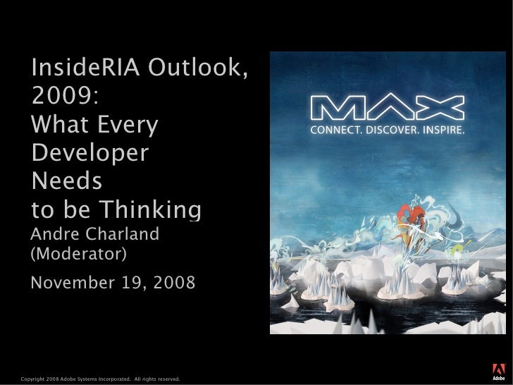 InsideRIA Outlook,    2009:    What Every    Developer    Needs    to be Thinking    Andre Charland    (Moderator)    Nove...