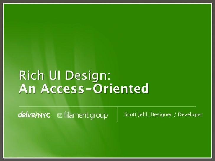 Rich UI Design: An Access-Oriented               Scott Jehl, Designer / Developer
