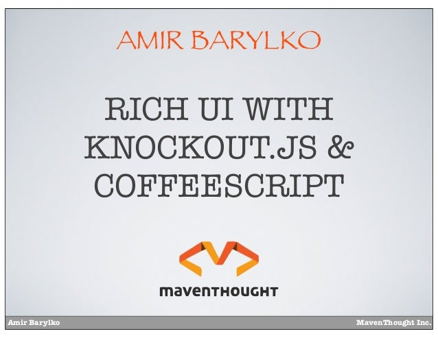 Amir Barylko MavenThought Inc.AMIR BARYLKORICH UI WITHKNOCKOUT.JS &COFFEESCRIPT