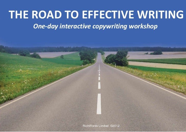 THE ROAD TO EFFECTIVE WRITING One-day interactive copywriting workshop   RichWords Limited  ©2012