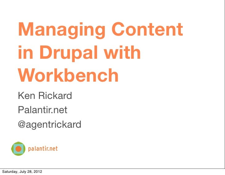 Managing Content        in Drupal with        Workbench        Ken Rickard        Palantir.net        @agentrickardSaturda...