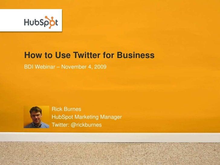 11/04/09 BDI HubSpot Webinar - Rick Burnes - Twitter For Business