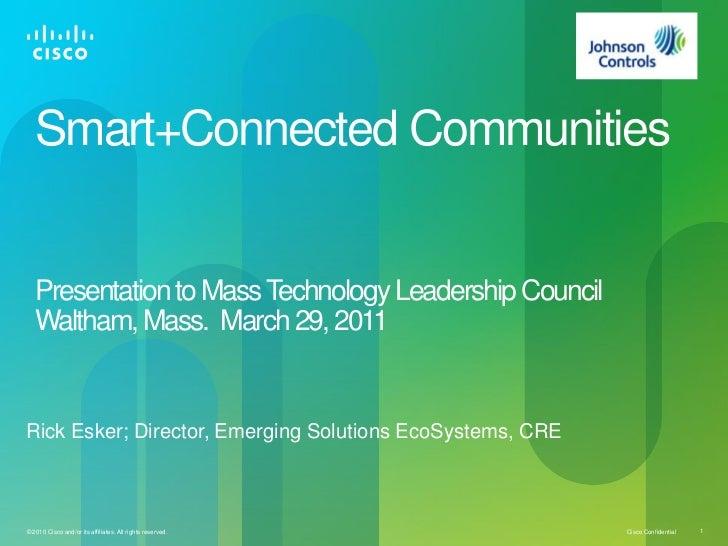 Smart+Connected Communities   Presentation to Mass Technology Leadership Council   Waltham, Mass. March 29, 2011Rick Esker...