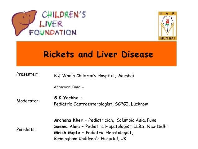 Ricketsand Liver Disease Presenter:  B J Wadia Children's Hospital, Mumbai Abhamoni Baro –  Moderator:  S K Yachha – Pedi...