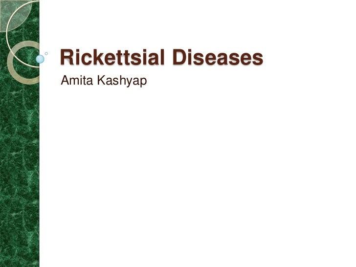 Rickettsial DiseasesAmita Kashyap