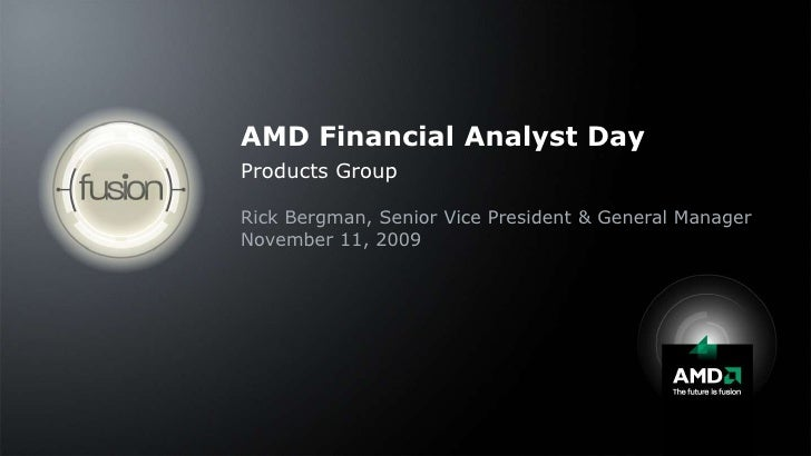AMD Financial Analyst Day<br />Products Group<br />Rick Bergman, Senior Vice President & General Manager<br />November 11,...