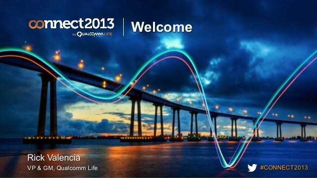 #CONNECT2013 Welcome Rick Valencia VP & GM, Qualcomm Life