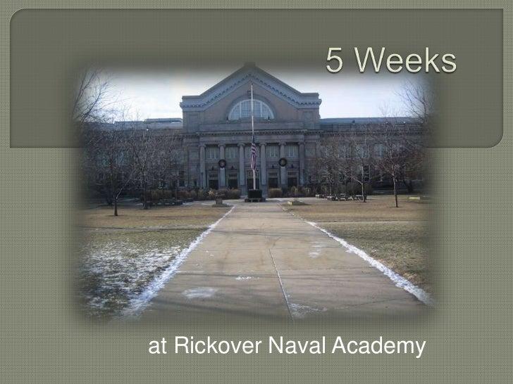 5 Weeks <br />at Rickover Naval Academy<br />