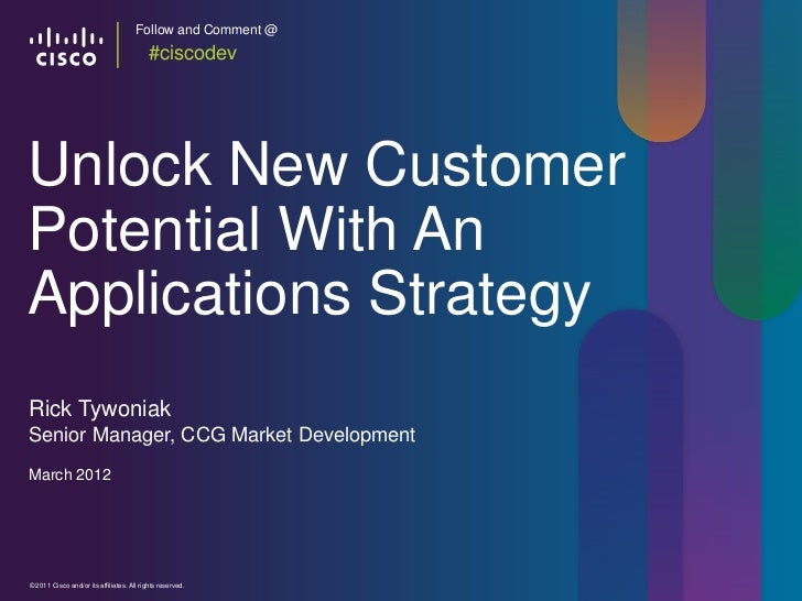 Follow and Comment @                                          #ciscodevUnlock New CustomerPotential With AnApplications St...
