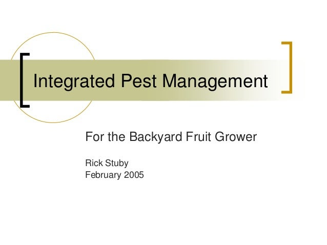 Integrated Pest ManagementFor the Backyard Fruit GrowerRick StubyFebruary 2005