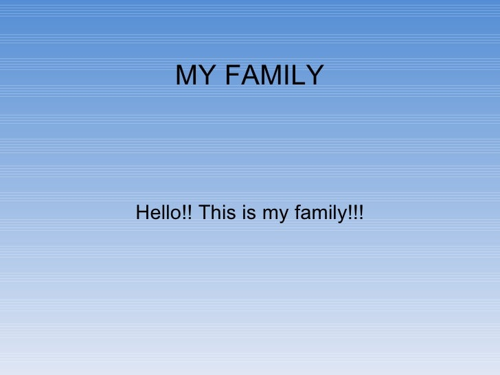MY FAMILY Hello!! This is my family!!!